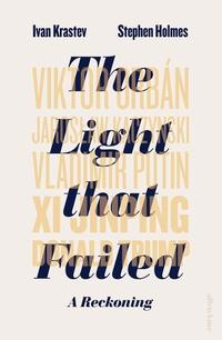 The Light that Failed av Ivan Krastev og Stephen Holmes (Innbundet)