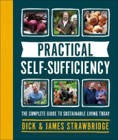 Practical Self-sufficiency av Dick Strawbridge og James Strawbridge (Innbundet)