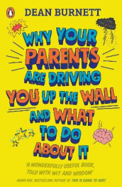 Why Your Parents Are Driving You Up the Wall and What To Do About It av Dean Burnett (Heftet)