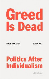 Greed Is Dead av Paul Collier og John Kay (Innbundet)