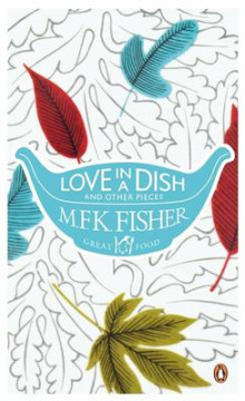 Love in a Dish and Other Pieces av M. F. K. Fisher (Heftet)