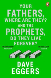 Your Fathers, Where Are They? And the Prophets, Do They Live Forever? av Dave Eggers (Heftet)