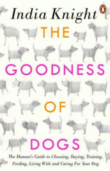 The Goodness of Dogs av India Knight (Heftet)