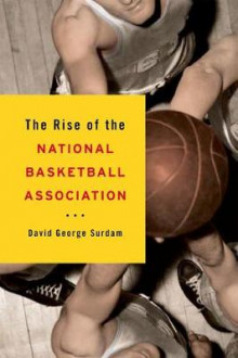 The Rise of the National Basketball Association av David George Surdam (Innbundet)