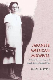 Japanese American Midwives av Susan L. Smith (Heftet)