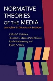 Normative Theories of the Media av Clifford G. Christians, Theodore L. Glasser, Dennis McQuail, Kaarle Nordenstreng og Robert A. White (Heftet)