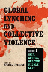 Omslag - Global Lynching and Collective Violence: Asia, Africa, and the Middle East Volume 1