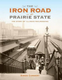 The Iron Road in the Prairie State av Simon Cordery (Innbundet)