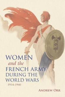 Women and the French Army during the World Wars, 1914-1940 av Andrew Orr (Heftet)