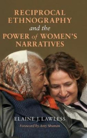 Reciprocal Ethnography and the Power of Women's Narratives av Elaine J. Lawless (Innbundet)