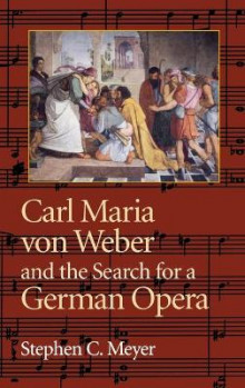 Carl Maria Von Weber and the Search for a German Opera av Stephen C. Meyer (Innbundet)