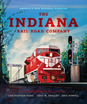 The Indiana Rail Road Company, Revised and Expanded Edition av Fred W. Frailey, Eric Powell og Christopher Rund (Innbundet)