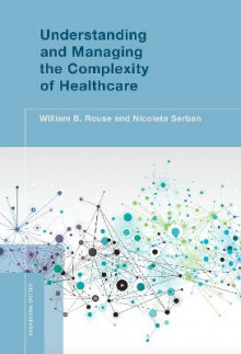 Understanding and Managing the Complexity of Healthcare av William B. Rouse og Nicoleta Serban (Innbundet)