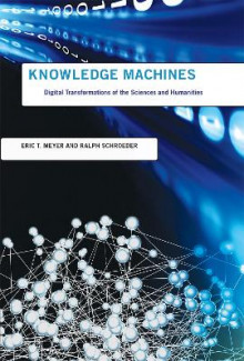 Knowledge Machines av Eric T. Meyer og Ralph Schroeder (Innbundet)