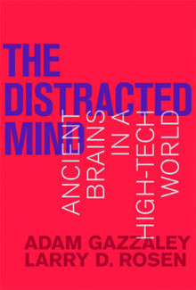 The Distracted Mind av Dr. Adam Gazzaley og Larry D. Rosen (Innbundet)