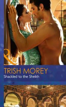 Shackled to the Sheikh av Trish Morey (Innbundet)