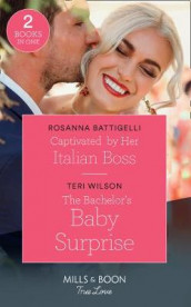 Captivated By Her Italian Boss / The Bachelor's Baby Surprise av Rosanna Battigelli og Teri Wilson (Heftet)