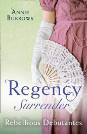 Regency Surrender: Rebellious Debutantes av Annie Burrows (Heftet)