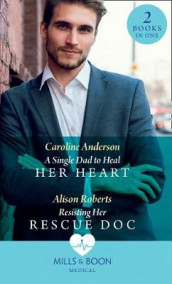 A Single Dad To Heal Her Heart av Caroline Anderson og Alison Roberts (Heftet)