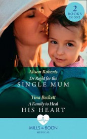 Dr Right For The Single Mum / A Family To Heal His Heart av Tina Beckett og Alison Roberts (Heftet)