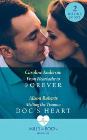 From Heartache To Forever / Melting The Trauma Doc's Heart av Caroline Anderson og Alison Roberts (Heftet)