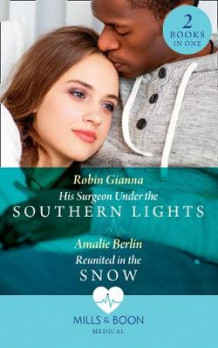 His Surgeon Under The Southern Lights / Reunited In The Snow av Robin Gianna og Amalie Berlin (Heftet)