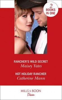 Rancher's Wild Secret / Hot Holiday Rancher av Maisey Yates og Catherine Mann (Heftet)