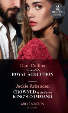 Cinderella's Royal Seduction / Crowned At The Desert King's Command av Dani Collins og Jackie Ashenden (Heftet)