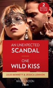 An Unexpected Scandal / One Wild Kiss av Jules Bennett og Jessica Lemmon (Heftet)