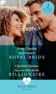 Best Friend To Royal Bride / Surprise Baby For The Billionaire av Annie Claydon og Charlotte Hawkes (Heftet)