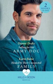 Falling For Her Army Doc / Healed By Their Unexpected Family av Dianne Drake og Karin Baine (Heftet)