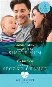 Tempted By The Single Mum / Heart Surgeon's Second Chance av Caroline Anderson og Allie Kincheloe (Heftet)