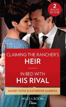 Claiming The Rancher's Heir / In Bed With His Rival av Maisey Yates og Katherine Garbera (Heftet)