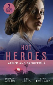 Hot Heroes: Armed And Dangerous av Brenda Jackson, Lisa Childs og Lynn Raye Harris (Heftet)