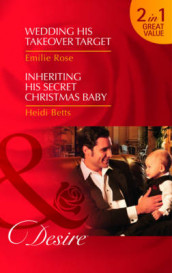 Wedding His Takeover Target/Inheriting His Secret Christmas Baby av Heidi Betts og Emilie Rose (Heftet)