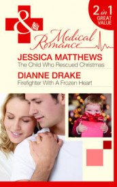 The Child Who Rescued Christmas/Firefighter with a Frozen Heart av Dianne Drake og Jessica Matthews (Heftet)