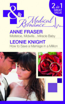 Mistletoe, Midwife...Miracle Baby/How to Save a Marriage in a Million av Anne Fraser og Leonie Knight (Heftet)
