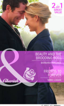 Beauty and the Brooding Boss: AND Friends to Forever av Barbara Wallace og Nikki Logan (Heftet)