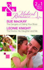 The Dangers of Dating Your Boss/ The Doctor, His Daughter and Me av Leonie Knight og Sue MacKay (Heftet)