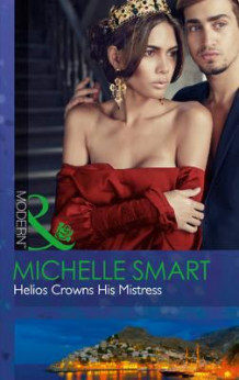 Helios Crowns His Mistress (the Kalliakis Crown, Book 3) av Michelle Smart (Heftet)