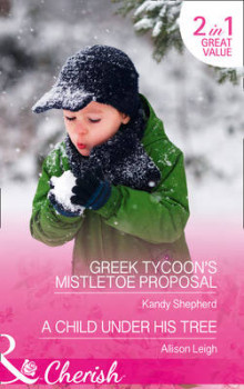 Greek Tycoon's Mistletoe Proposal: Greek Tycoon's Mistletoe Proposal / A Child Under His Tree (Maids Under the Mistletoe, Book 2) av Kandy Shepherd og Allison Leigh (Heftet)