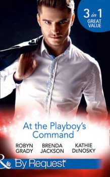 At the Playboy's Command: Millionaire Playboy, Maverick Heiress / Temptation / in Bed with the Opposition (the Millionaire's Club, Book 4) av Robyn Grady, Brenda Jackson og Kathie DeNosky (Heftet)
