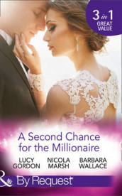 A Second Chance For The Millionaire av Lucy Gordon, Nicola Marsh og Barbara Wallace (Heftet)