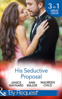 His Seductive Proposal av Janice Maynard, Ann Major og Maureen Child (Heftet)