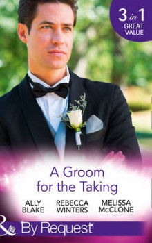 A Groom for the Taking: The Wedding Date / To Catch a Groom / Wedding Date with the Best Man (in Bed with the Boss, Book 2) av Ally Blake, Rebecca Winters, Melissa McClone og Cara Colter (Heftet)
