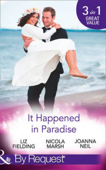 It Happened in Paradise av Liz Fielding, Nicola Marsh og Joanna Neil (Heftet)