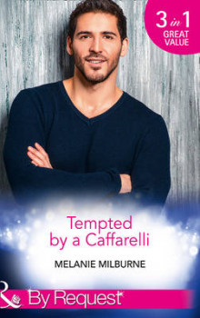 Tempted by a Caffarelli: Never Say No to a Caffarelli / Never Underestimate a Caffarelli / Never Gamble with a Caffarelli av Melanie Milburne (Heftet)