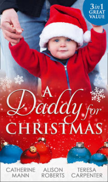 A Daddy for Christmas av Catherine Mann, Alison Roberts og Teresa Carpenter (Heftet)