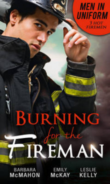 Men in Uniform: Burning for the Fireman av Barbara McMahon, Emily McKay og Leslie Kelly (Heftet)
