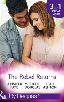 The Rebel Returns av Jennifer Faye, Michelle Douglas og Leah Ashton (Heftet)